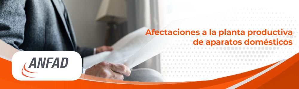 Afectaciones a la planta productiva de aparatos domésticos